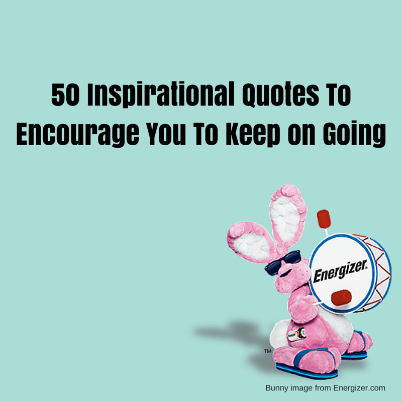 50 inspirational quotes to encourage you to keep on going