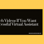 4 Must Watch Videos If You Want to Be A Successful Virtual Assistant