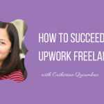How To Succeed as an Upwork Freelancer with Catherine Quiambao