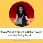 The Journey From Virtual Assistant to Online Course Specialist with Lisa Suling-Maslin