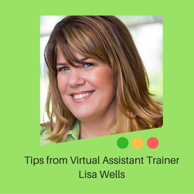 Tips from Virtual Assistant Trainer Lisa Wells