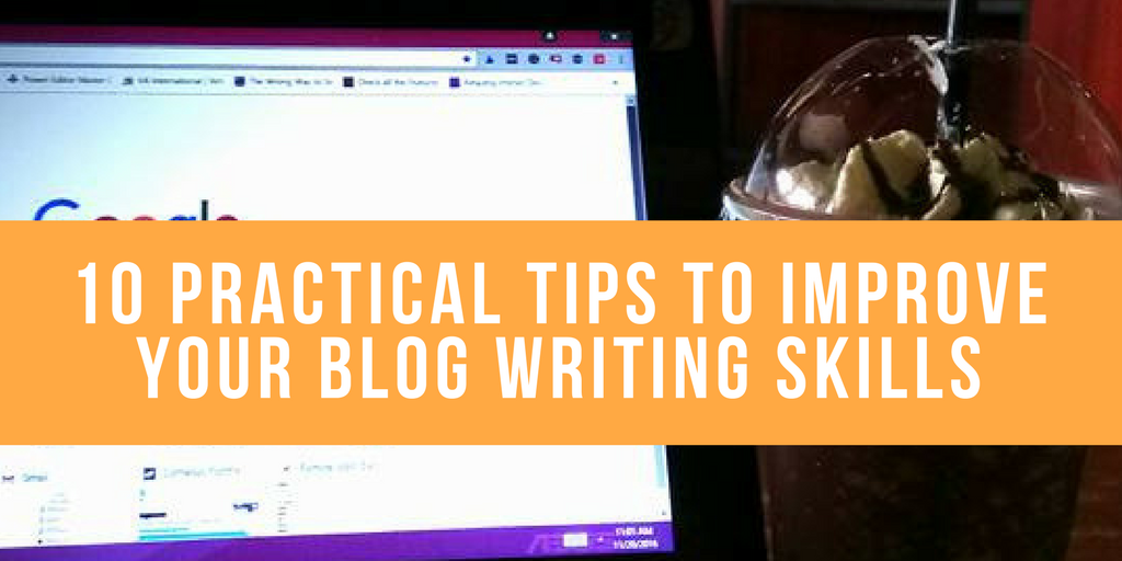 10 Practical Tips to Improve your Blog Writing Skills